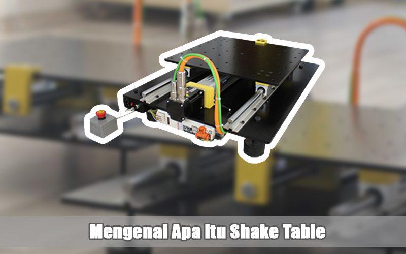 Mengenal Apa Itu Shake Table